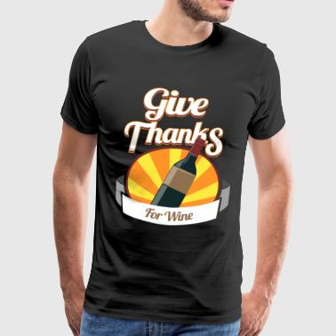 Give Thanks For Wine Thanksgiving Holiday - Men's Premium T-Shirt