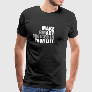 Make smart choices in your life - Men's Premium T-Shirt