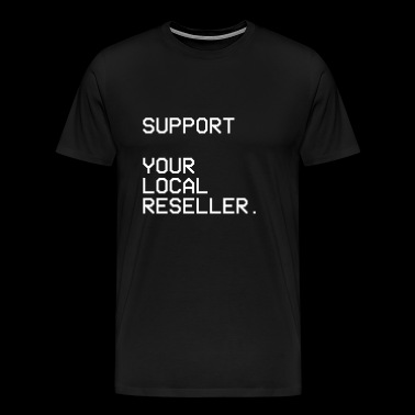 SUPPORT YOUR LOCAL RESELLER - Men's Premium T-Shirt