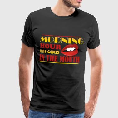 Morgenstund has gold in the mouth Denglisch Lustig - Men's Premium T-Shirt