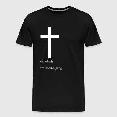 Catholique. Par conviction. - T-shirt Premium Homme