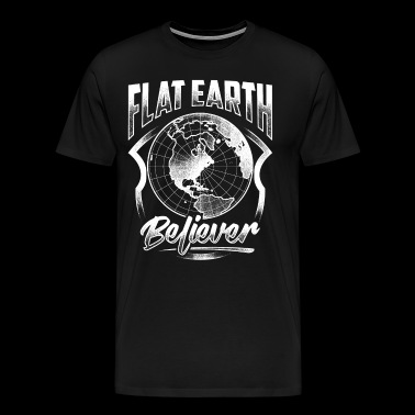 Flat Earth Believer - Flat Earth Gift T-Shirt - Men's Premium T-Shirt