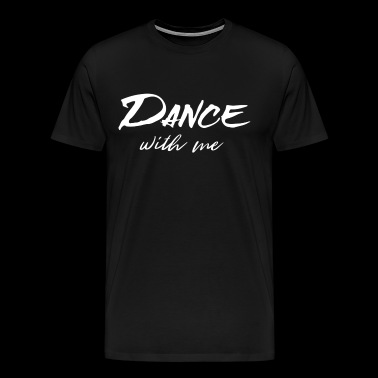 Dance with me - Men's Premium T-Shirt