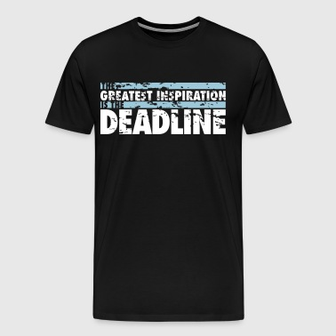 The greatest inspiration is the deadline - T-shirt Premium Homme