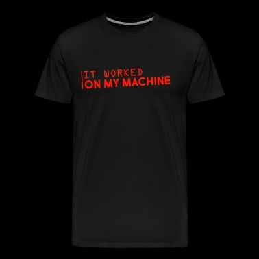 it worked on my developer machine - T-shirt Premium Homme