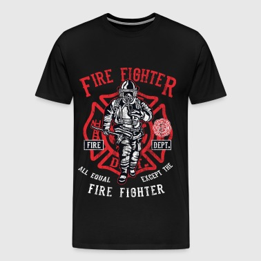 EXCEPT THE FIRE FIGHTER - Firefighter Shirt - Men's Premium T-Shirt