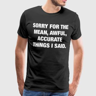 Sorry for the mean - Men's Premium T-Shirt