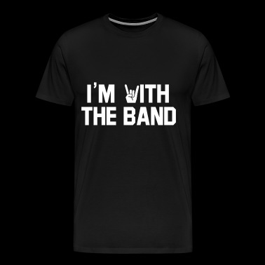 I'm with the Band. Apparel for Rock Concerts - Men's Premium T-Shirt