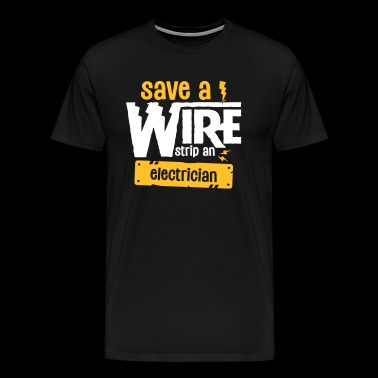 Save A Wire Strip At Electrician - Funny Electric - Koszulka męska Premium