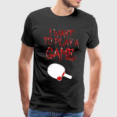 Table Tennis Gift Pingpong | Want to play game - Men's Premium T-Shirt