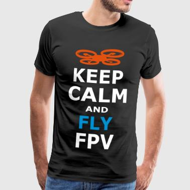 KEEP CALM AND FLY FPV DRONE / DRONES - Männer Premium T-Shirt