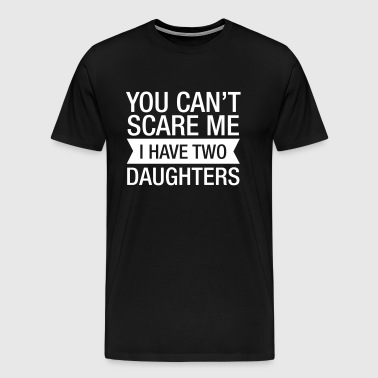 You Can't Scare Me I Have 2 Daughters - T-shirt Premium Homme