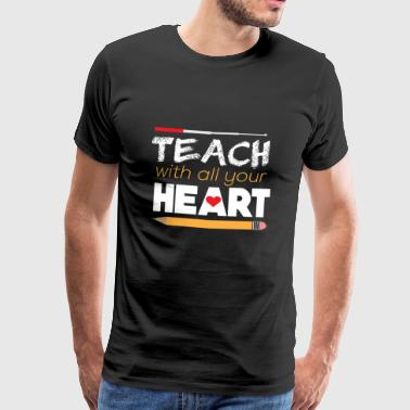 Teach with all your Heart Lehrer Lehrerin Spruch - Männer Premium T-Shirt
