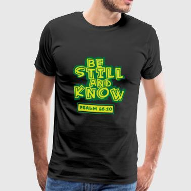 Be Still and Know Psalm 46:10 - Bible verse saying - Men's Premium T-Shirt