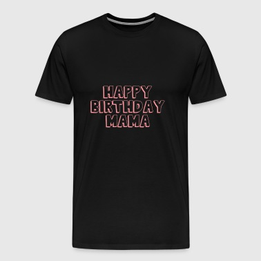 Happy Birthday Mom - Men's Premium T-Shirt