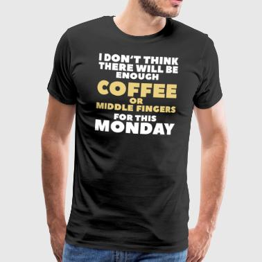 Funny Coffee Quotes> Enough Middlefingers - Men's Premium T-Shirt