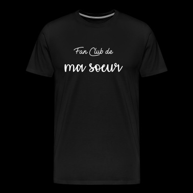 Fan club de ma soeur - T-shirt Premium Homme
