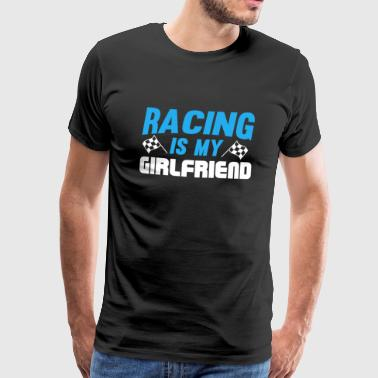 Racing is my Girlfriend T-Shirt with Flag - Men's Premium T-Shirt