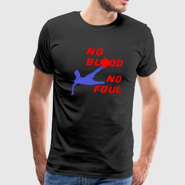 No blood no foul - Männer Premium T-Shirt