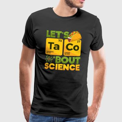 Laten we Taco 'Bout Science - Mannen Premium T-shirt