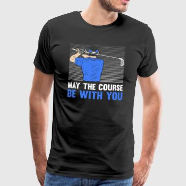 Golfer Golf May the course be with you gift - Men's Premium T-Shirt