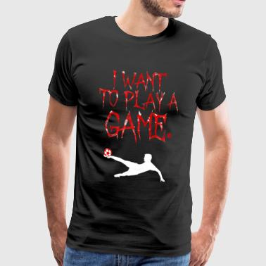 Football Gift Soccer | I want to play a game - Men's Premium T-Shirt
