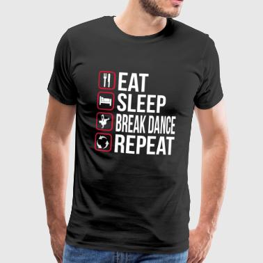 Eat Sleep Break Dance Repeat - Maglietta Premium da uomo