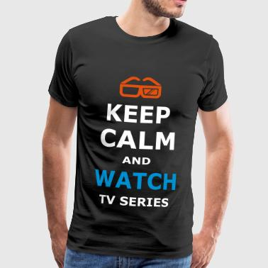 KEEP CALM AND WATCH TV SERIES / TV SERIES - Men's Premium T-Shirt