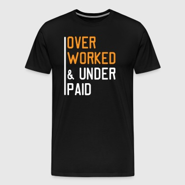 Overworked and Underpaid - Men's Premium T-Shirt