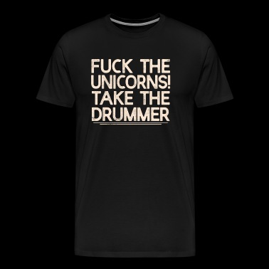 Grappige Drummer T-shirt - Fuck The Unicorns - Mannen Premium T-shirt
