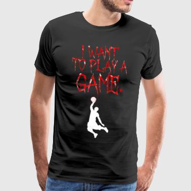 Basketball Gift | I want to play a game - Men's Premium T-Shirt