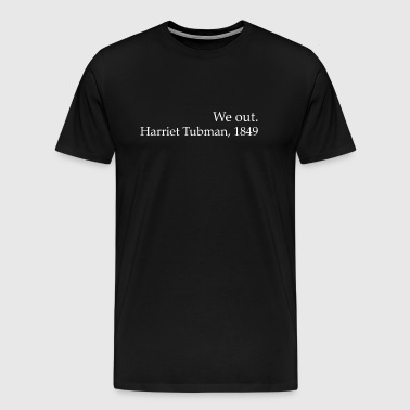 We Out Harriet Tubman Black History - Mannen Premium T-shirt