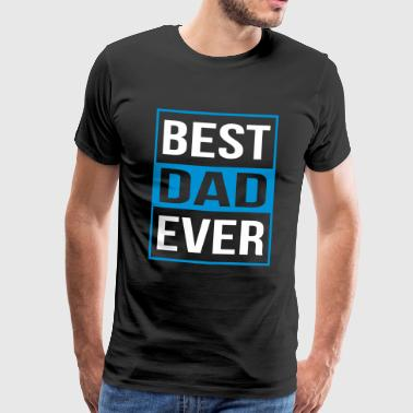 Best Dad Ever - Men's Premium T-Shirt