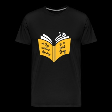A day with day reading is a lost day - Männer Premium T-Shirt