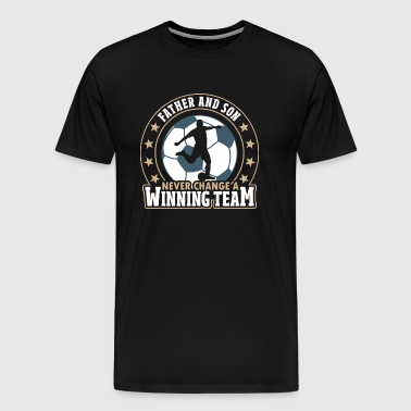 Father and Son - Never Change A Winning Team - Men's Premium T-Shirt