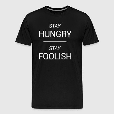 Stay Hungry, Stay Foolish - Men's Premium T-Shirt