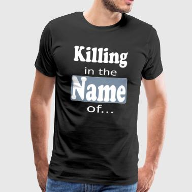 killing in the name of... - Männer Premium T-Shirt