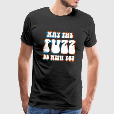 May The Fuzz Be With You - Mannen Premium T-shirt