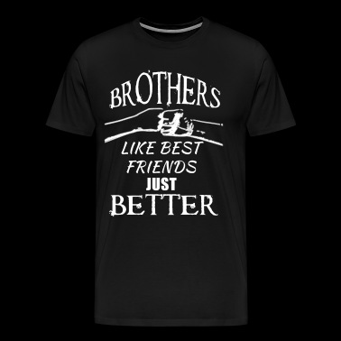 Brothers better than best friends - Men's Premium T-Shirt