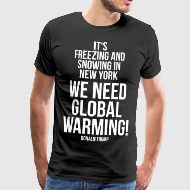 Domald Trump Quote Global opvarmning - Herre premium T-shirt