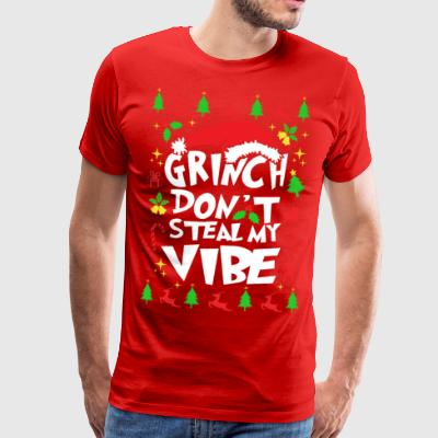 Grinch Don t Steal My Vibe's Gift - Men's Premium T-Shirt