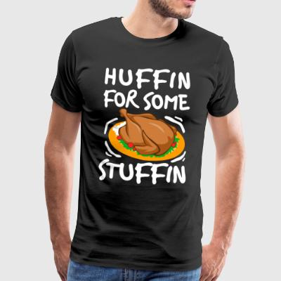 I Am Huffin For Some Stuffin Thanksgiving Maaltijd - Mannen Premium T-shirt