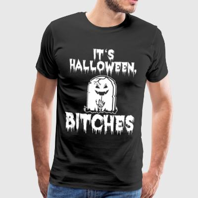 Det er Halloween, Bitches skjorte - Premium T-skjorte for menn