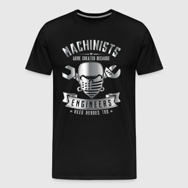 Machinists were created Engineers need Heroes - Men's Premium T-Shirt