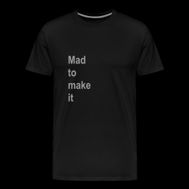Made to make it - Männer Premium T-Shirt