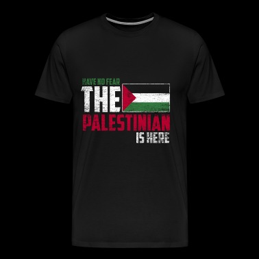 Have no fear the palestinian is here - Men's Premium T-Shirt