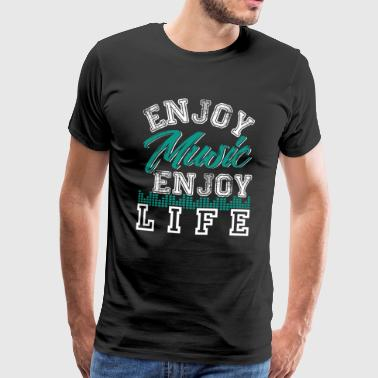 Enjoy Music Enjoy Life - Men's Premium T-Shirt