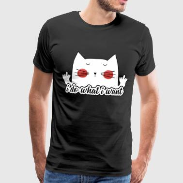 Funny Sassy Cat (Do What I Want) - Men's Premium T-Shirt