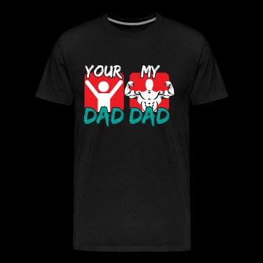 MY DAD YOUR DAD - Men's Premium T-Shirt