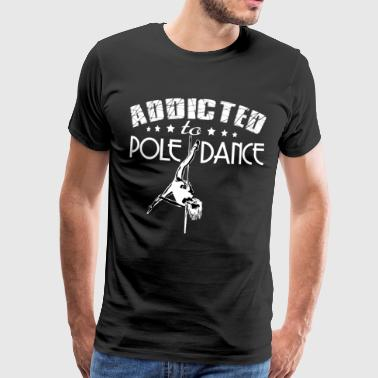 Addicted to Pole dance - Miesten premium t-paita